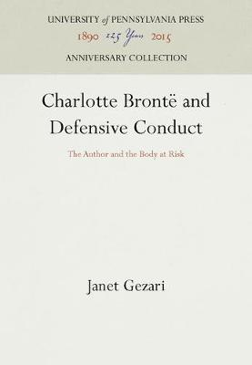 Charlotte Bronte and Defensive Conduct: The Author and the Body at Risk (Hardback)