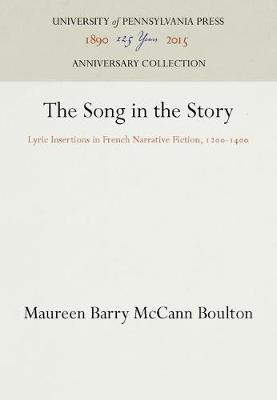 The Song in the Story: Lyric Intersections in French Narrative Fiction, 1200-1400 - The Middle Ages Series (Hardback)