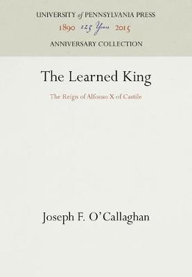 The Learned King: The Reign of Alfonso X of Castile - The Middle Ages Series (Hardback)