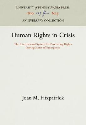 Human Rights in Crisis: The International System for Protecting Rights During States of Emergency - Procedural Aspects of International Law (Hardback)