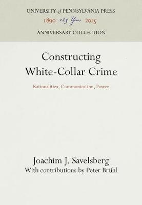 Constructing White-Collar Crime: Rationalities, Communication, Power - Law in Social Context (Hardback)
