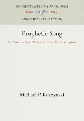 Prophetic Song: The Psalms as Moral Discourse in Late Medieval England - The Middle Ages Series (Hardback)