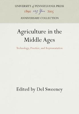Agriculture in the Middle Ages: Technology, Practice, and Representation - The Middle Ages Series (Hardback)