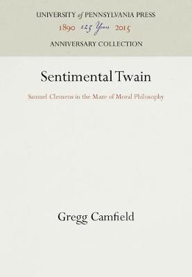 Sentimental Twain: Samuel Clemens in the Maze of Moral Philosophy (Hardback)