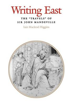 """Writing East: The """"Travels"""" of Sir John Mandeville - The Middle Ages Series (Hardback)"""