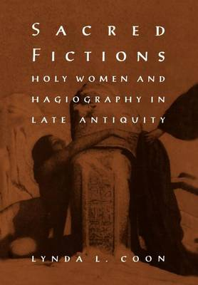 Sacred Fictions: Holy Women and Hagiography in Late Antiquity - The Middle Ages Series (Hardback)
