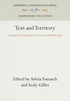 Text and Territory: Geographical Imagination in the European Middle Ages - The Middle Ages Series (Hardback)
