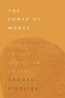 The Power of Money: Coinage and Politics in the Athenian Empire (Hardback)
