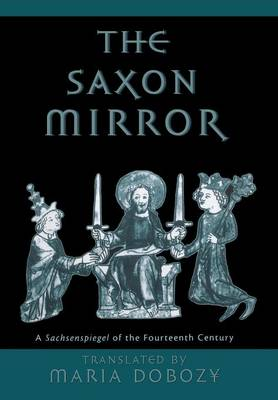 "The Saxon Mirror: A ""Sachsenspiegel"" of the Fourteenth Century - The Middle Ages Series (Hardback)"