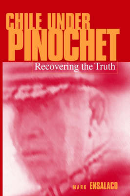 Chile Under Pinochet: Recovering the Truth - Pennsylvania Studies in Human Rights (Hardback)