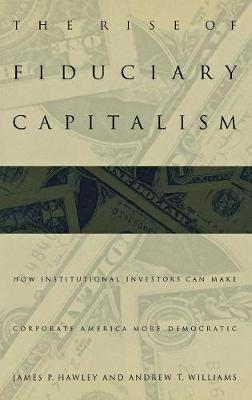 The Rise of Fiduciary Capitalism: How Institutional Investors Can Make Corporate America More Democratic (Hardback)