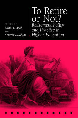 To Retire or Not?: Retirement Policy and Practice in Higher Education - Pension Research Council Publications (Hardback)