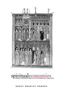Spiritual Economies: Female Monasticism in Later Medieval England - The Middle Ages Series (Hardback)