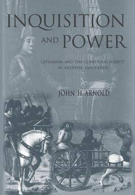 Inquisition and Power: Catharism and the Confessing Subject in Medieval Languedoc - The Middle Ages Series (Hardback)