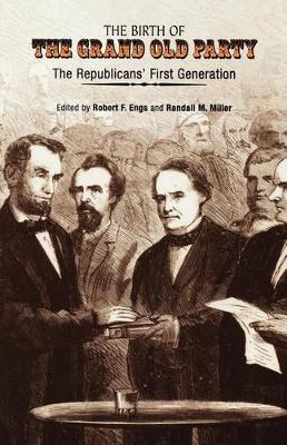 The Birth of the Grand Old Party: The Republicans' First Generation (Hardback)