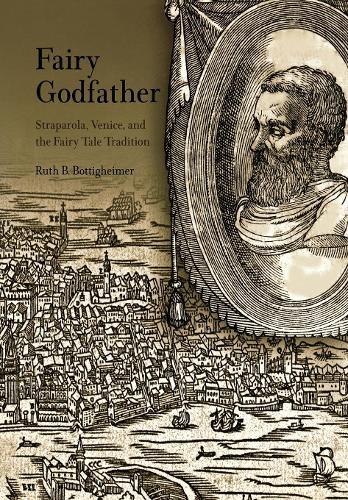 Fairy Godfather: Straparola, Venice, and the Fairy Tale Tradition (Hardback)