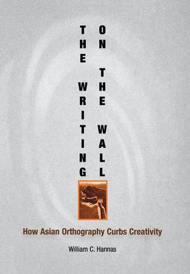 The Writing on the Wall: How Asian Orthography Curbs Creativity - Encounters with Asia (Hardback)