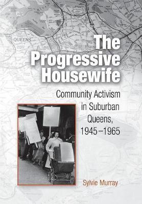 The Progressive Housewife: Community Activism in Suburban Queens, 1945-1965 - Politics and Culture in Modern America (Hardback)