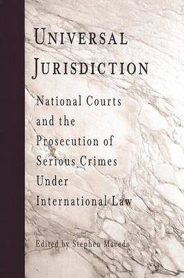 Universal Jurisdiction: National Courts and the Prosecution of Serious Crimes Under International Law - Pennsylvania Studies in Human Rights (Hardback)