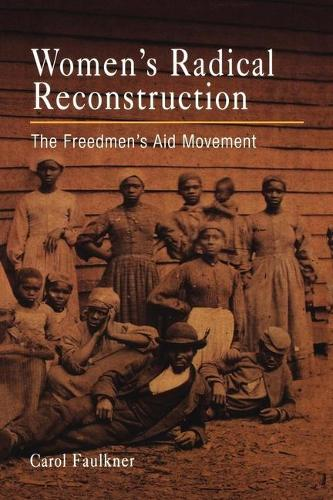Women's Radical Reconstruction: The Freedmen's Aid Movement (Hardback)