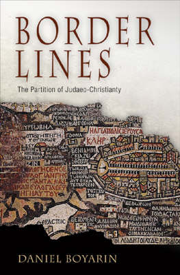 Border Lines: The Partition of Judaeo-Christianity - Divinations: Rereading Late Ancient Religion (Hardback)