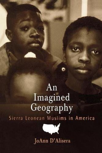 An Imagined Geography: Sierra Leonean Muslims in America - Contemporary Ethnography (Hardback)