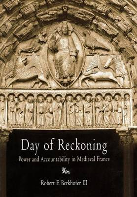 Day of Reckoning: Power and Accountability in Medieval France - The Middle Ages Series (Hardback)
