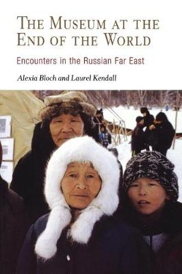 The Museum at the End of the World: Encounters in the Russian Far East (Hardback)