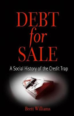 Debt for Sale: A Social History of the Credit Trap (Hardback)