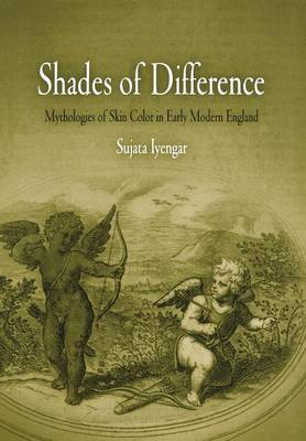 Shades of Difference: Mythologies of Skin Color in Early Modern England (Hardback)