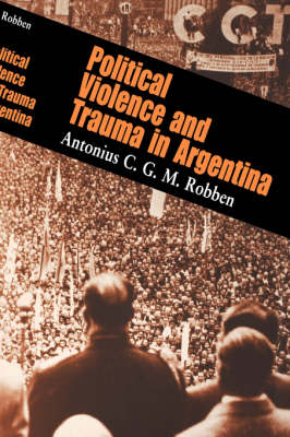 Political Violence and Trauma in Argentina - The Ethnography of Political Violence (Hardback)