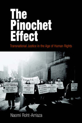 The Pinochet Effect: Transnational Justice in the Age of Human Rights - Pennsylvania Studies in Human Rights (Hardback)