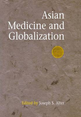 Asian Medicine and Globalization - Encounters with Asia (Hardback)