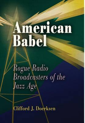 American Babel: Rogue Radio Broadcasters of the Jazz Age (Hardback)
