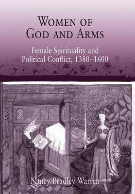 Women of God and Arms: Female Spirituality and Political Conflict, 1380-1600 (Hardback)