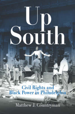 Up South: Civil Rights and Black Power in Philadelphia - Politics and Culture in Modern America (Hardback)