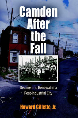 Camden After the Fall: Decline and Renewal in a Post-Industrial City - Politics and Culture in Modern America (Hardback)