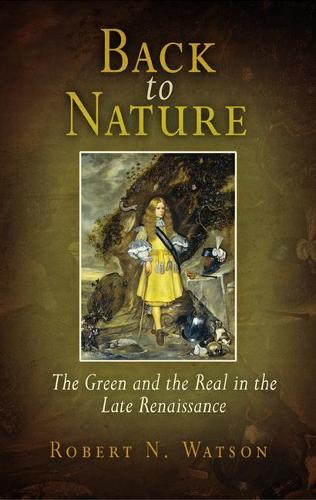 Back to Nature: The Green and the Real in the Late Renaissance (Hardback)