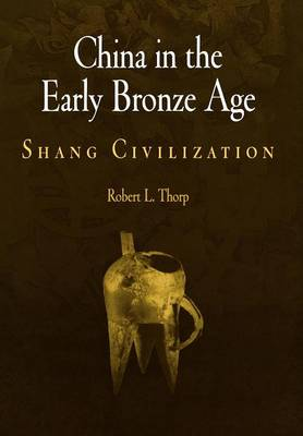 China in the Early Bronze Age: Shang Civilization - Encounters with Asia (Hardback)