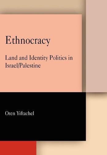 Ethnocracy: Land and Identity Politics in Israel/Palestine (Hardback)