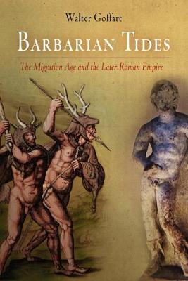 Barbarian Tides: The Migration Age and the Later Roman Empire - The Middle Ages Series (Hardback)
