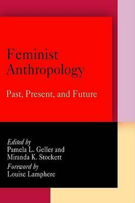 Feminist Anthropology: Past, Present, and Future (Hardback)