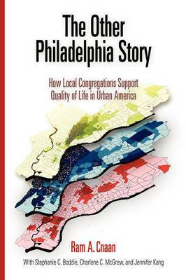 The Other Philadelphia Story: How Local Congregations Support Quality of Life in Urban America - The City in the Twenty-First Century (Hardback)