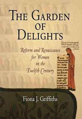 The Garden of Delights: Reform and Renaissance for Women in the Twelfth Century - The Middle Ages Series (Hardback)
