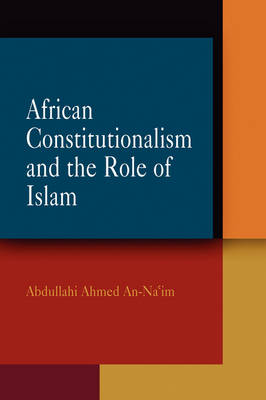 African Constitutionalism and the Role of Islam - Pennsylvania Studies in Human Rights (Hardback)