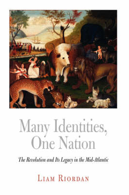 Many Identities, One Nation: The Revolution and Its Legacy in the Mid-Atlantic - Early American Studies (Hardback)