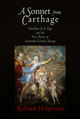 A Sonnet from Carthage: Garcilaso de la Vega and the New Poetry of Sixteenth-Century Europe (Hardback)