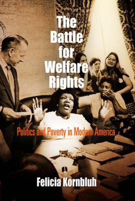 The Battle for Welfare Rights: Politics and Poverty in Modern America - Politics & Culture in Modern America (Hardback)