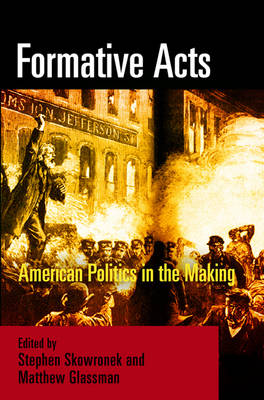 Formative Acts: American Politics in the Making (Hardback)
