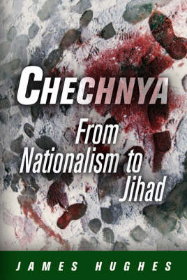 Chechnya: From Nationalism to Jihad - National and Ethnic Conflict in the 21st Century Series (Hardback)